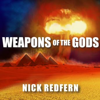 Weapons of the Gods: How Ancient Alien Civilizations Almost Destroyed the Earth