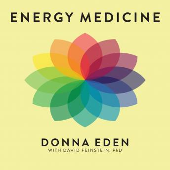 Energy Medicine: Balancing Your Body's Energies for Optimal Health, Joy, and Vitality, David Feinstein, Donna Eden