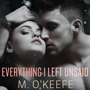 Everything I Left Unsaid, M. O'Keefe