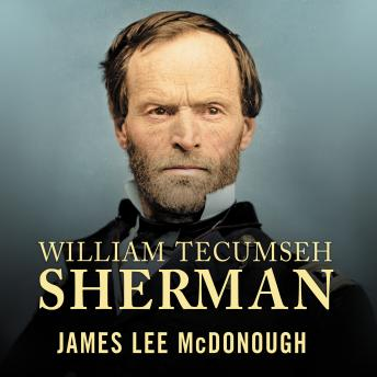 William Tecumseh Sherman: In the Service of My Country: A Life, James Lee McDonough
