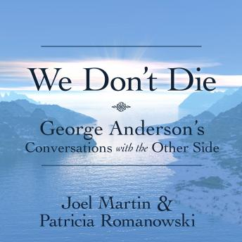 We Don't Die: George Anderson's Conversations with the Other Side, Patricia Romanowski, Joel Martin