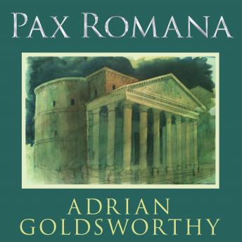 Pax Romana: War, Peace, and Conquest in the Roman World, Adrian Goldsworthy
