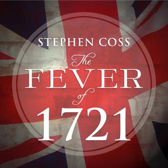Fever of 1721: The Epidemic That Revolutionized Medicine and American Politics, Stephen Coss