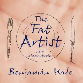 Fat Artist and Other Stories, Benjamin Hale