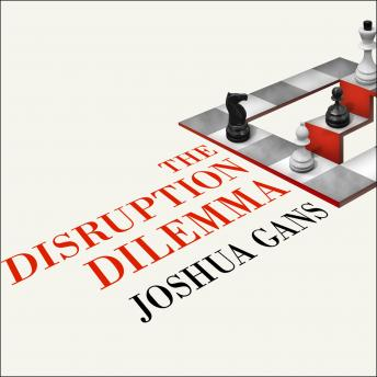 Disruption Dilemma, Joshua Gans