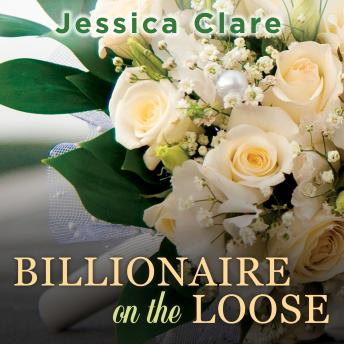 Billionaire on the Loose, Jessica Clare