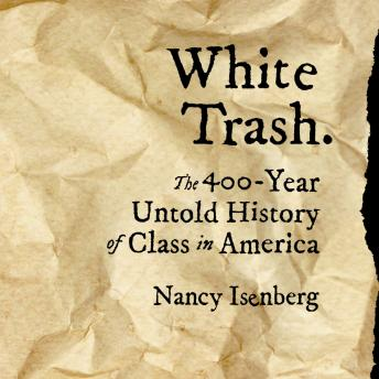 White Trash: The 400-Year Untold History of Class in America, Nancy Isenberg