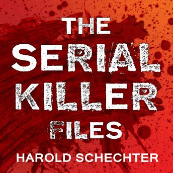 Serial Killer Files: The Who, What, Where, How, and Why of the World's Most Terrifying Murderers, Audio book by Harold Schechter