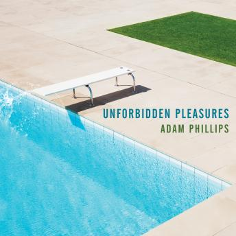 Unforbidden Pleasures, Adam Phillips