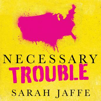 Necessary Trouble: Americans in Revolt, Sarah Jaffe