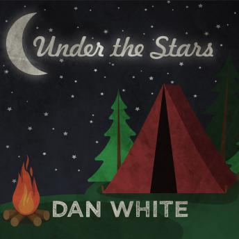 Under the Stars: How America Fell in Love with Camping, Dan White