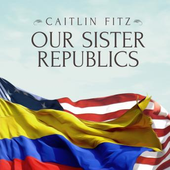 Our Sister Republics: The United States in an Age of American Revolutions sample.