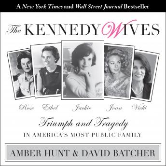 Kennedy Wives: Triumph and Tragedy in America's Most Public Family, David Batcher, Amber Hunt