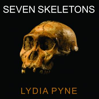 Download Seven Skeletons: The Evolution of the World's Most Famous Human Fossils by Lydia Pyne