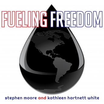 Fueling Freedom: Exposing the Mad War on Energy, Kathleen Hartnett White, Stephen Moore