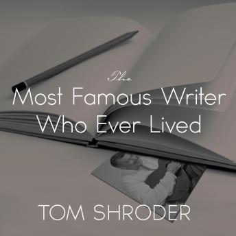 Most Famous Writer Who Ever Lived: A True Story of My Family, Tom Shroder