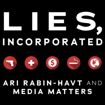 Lies, Incorporated: The World of Post-Truth Politics, Media Matters for America, Ari Rabin-Havt