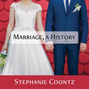 Marriage, a History: How Love Conquered Marriage, Stephanie Coontz