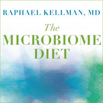 Microbiome Diet: The Scientifically Proven Way to Restore Your Gut Health and Achieve Permanent Weight Loss, Raphael Kellman