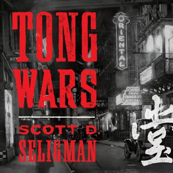 Download Tong Wars: The Untold Story of Vice, Money, and Murder in New York's Chinatown by Scott D. Seligman