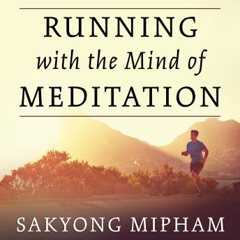 Running with the Mind of Meditation: Lessons for Training Body and Mind, Sakyong Mipham