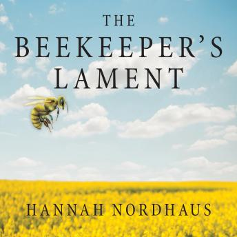 Beekeeper's Lament: How One Man and Half a Billion Honey Bees Help Feed America, Hannah Nordhaus