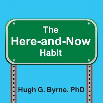 Here-and-Now Habit: How Mindfulness Can Help You Break Unhealthy Habits Once and for All, PhD Byrne