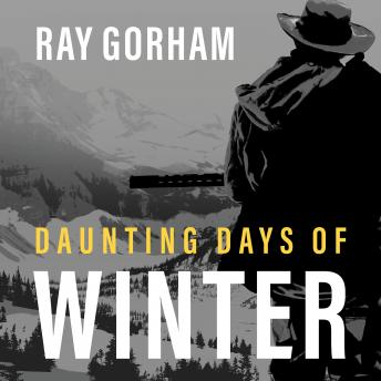 Daunting Days of Winter: Getting Home Was Just the Beginning, Ray Gorham
