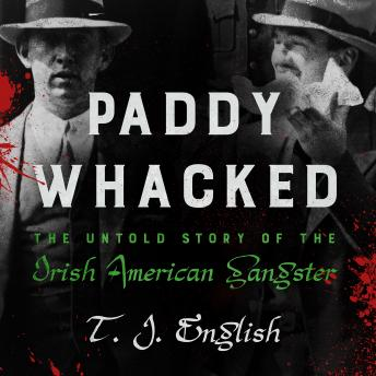 Download Paddy Whacked: The Untold Story of the Irish American Gangster by T. J. English