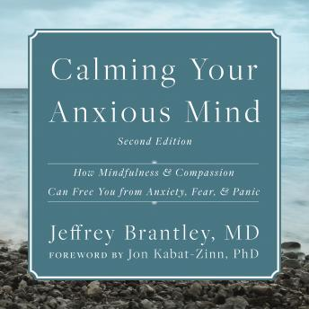 Calming Your Anxious Mind: How Mindfulness and Compassion Can Free You from Anxiety, Fear, and Panic, Md Jeffrey Brantley