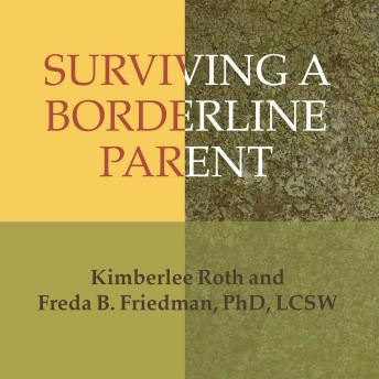 Surviving a Borderline Parent: How to Heal Your Childhood Wounds and Build Trust, Boundaries, and Self-Esteem, Freda B. Friedman, Kimberlee Roth