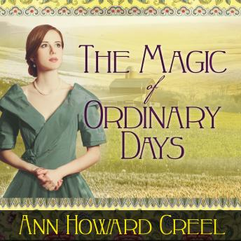 Magic of Ordinary Days: A Novel, Ann Howard Creel