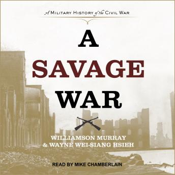 Savage War: A Military History of the Civil War, Williamson Murray, Wayne Wei-Siang Hsieh