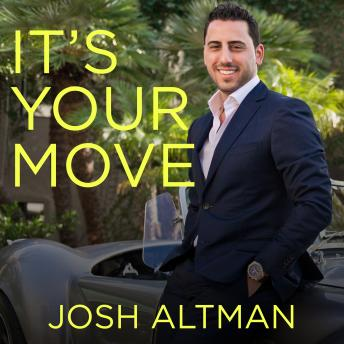 It's Your Move: My Million Dollar Method for Taking Risks With Confidence and Succeeding at Work and Life, Josh Altman