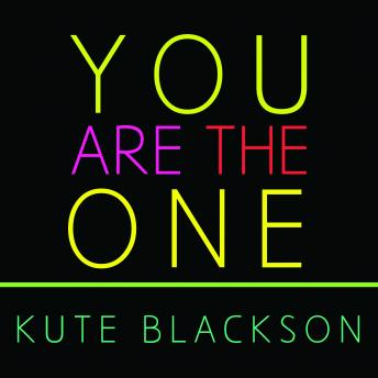 You Are The One: A Bold Adventure in Finding Purpose, Discovering the Real You, and Loving Fully, Kute Blackson