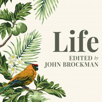 Life: The Leading Edge of Evolutionary Biology, Genetics, Anthropology, and Environmental Science, John Brockman