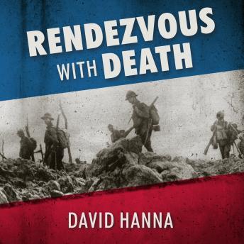 Rendezvous with Death: The Americans Who Joined the Foreign Legion in 1914 to Fight For France and For Civilization, David Hanna