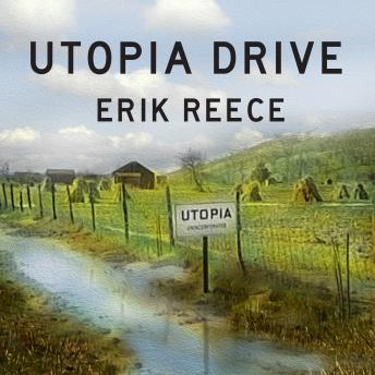 Utopia Drive: A Road Trip Through America's Most Radical Idea, Erik Reece