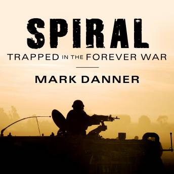 Spiral: Trapped in the Forever War, Mark Danner