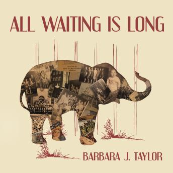All Waiting Is Long, Barbara J. Taylor