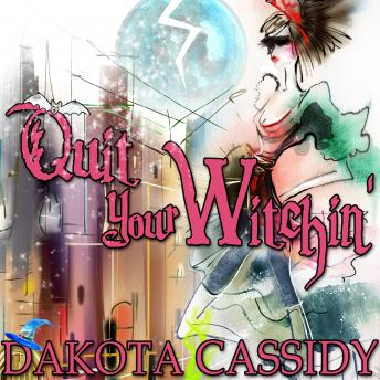 Quit Your Witchin', Dakota Cassidy
