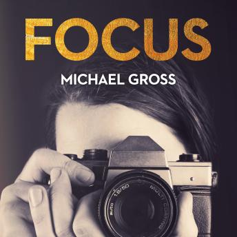 Focus: The Secret, Sexy, Sometimes Sordid World of Fashion Photographers, Michael Gross