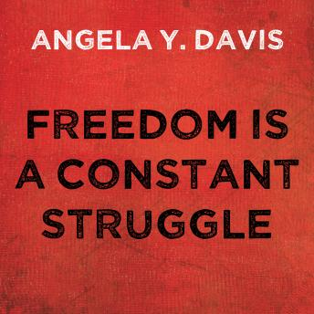 Freedom is a Constant Struggle: Ferguson, Palestine, and the Foundations of a Movement, Audio book by Angela Y. Davis