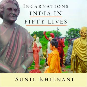 Download Incarnations: India in Fifty Lives by Sunil Khilnani