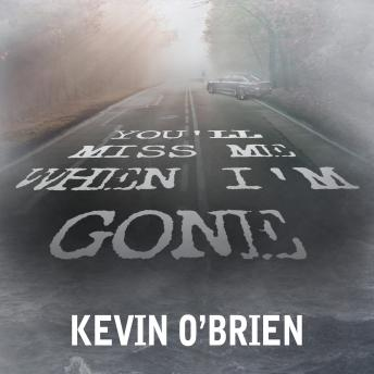 You'll Miss Me When I'm Gone, Kevin O'Brien