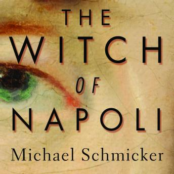Witch of Napoli: A Novel, Michael Schmicker