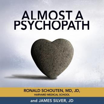 Almost a Psychopath: Do I (Or Does Someone I Know) Have a Problem With Manipulation and Lack of Empathy?, James Silver, Ronald Schouten