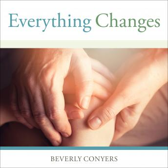 Everything Changes: Help for Families of Newly Recovering Addicts, Beverly Conyers