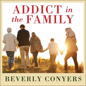 Addict In The Family: Stories of Loss, Hope, and Recovery, Beverly Conyers