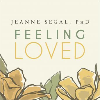Feeling Loved: The Science of Nurturing Meaningful Connections and Building Lasting Happiness, Jeanne Segal
